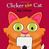 Clicker the Cat: Online Children's Book about Internet Safety Ages 6-8 Preschool (Clicker the Cat Healthy Tech Habits…