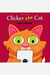 Clicker the Cat: Online Children's Book about Internet Safety Ages 6-8 Preschool (Clicker the Cat Healthy Tech Habits for Kids) Paperback