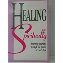 Healing Spiritually: Renewing Your Life Through the Power of God's Law