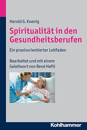 Spiritualität in den Gesundheitsberufen: Ein praxisorientierter Leitfaden (German Edition) Pdf