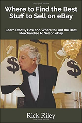 Where To Find The Best Stuff To Sell On Ebay Learn Exactly How And Where To Find The Best Merchandise To Sell On Ebay Ebay Selling Riley Rick 9781081416935 Amazon Com Books