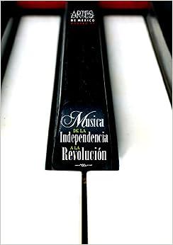 Musica de la independencia a la revolucion / Music of Independence to the Revolution (Artes De Mexico)
