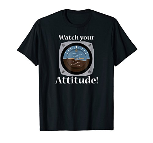 Watch Your Attitude - Funny Aviation Shirt for Pilots