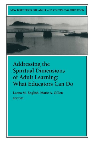 Addressing the Spiritual Dimensions of Adult Learning: What Educators Can Do: New Directions for Adult and Continuing Education, Number 85