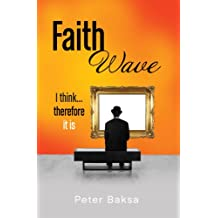 Faith Wave: I Think… Therefore It Is