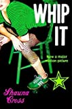 Whip It[WHIP IT][Paperback]