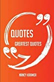 Quotes Greatest Quotes - Quick, Short, Medium Or Long Quotes. Find The Perfect Quotes Quotations For All Occasions - Spicing Up Letters, Speeches, And Everyday Conversations.