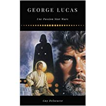 George Lucas: Une Passion Star Wars (French Edition)