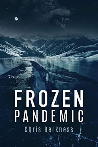 Frozen Pandemic: Apocalypse Part I by [Berkness, Chris]