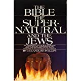 The Bible, the Supernatural and the Jews, McCandlish Phillips, 0871230364