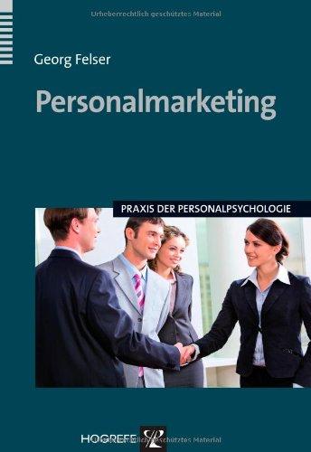 Personalmarketing (Praxis der Personalpsychologie, Band 21) Taschenbuch – 25. November 2009 Georg Felser Hogrefe Verlag 3801717232 Angewandte Psychologie