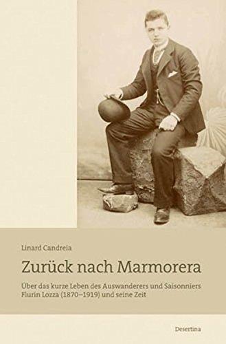 Zurück nach Marmorera: Über das kurze Leben des Auswanderers und Saisonniers Flurin Lozza (1870-1919)