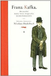 Franz Kafka. Ocasión para una pequeña desesperación par Franz Kafka