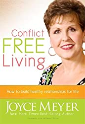 (CONFLICT FREE LIVING: HOW TO BUILD HEALTHY RELATIONSHIPS FOR LIFE ) BY Meyer, Joyce (Author) Hardcover Published on (12 , 2007)
