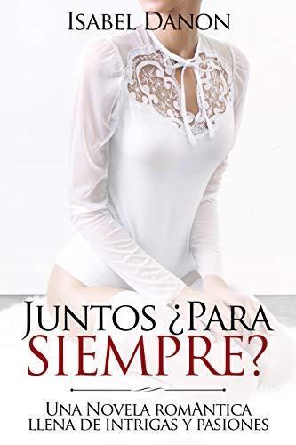 Juntos ¿Para Siempre?: Una Novela romántica llena de intrigas y pasiones (Spanish