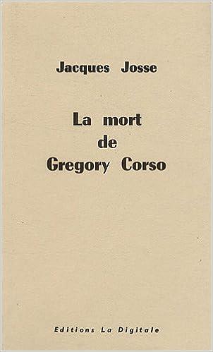 La Mort De Gregory Corso French Edition Josse Jacques 9782903383817 Amazon Com Books