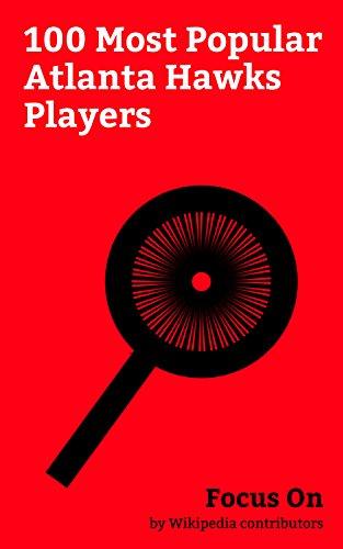 (Focus On: 100 Most Popular Atlanta Hawks Players: Atlanta Hawks, Tracy McGrady, Pete Maravich, Zaza Pachulia, Kris Humphries, Kenny Smith, Christian Laettner, ... (basketball), Al Horford, Tyronn Lue, etc.)