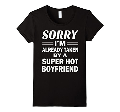 Women's Sorry I'm Already Taken By A Super Hot Boyfriend T Shirt Medium Black