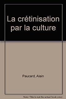 La crétinisation par la culture, Paucard, Alain