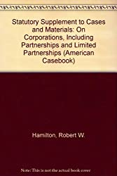 Cases and Materials on Corporations: Including Partnerships and Limited Partnerships: 1994 Statutory Supplement (American Casebook)