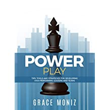 Power Play : Tips, Tools, and Strategies for Developing High Performing Leaders and Teams