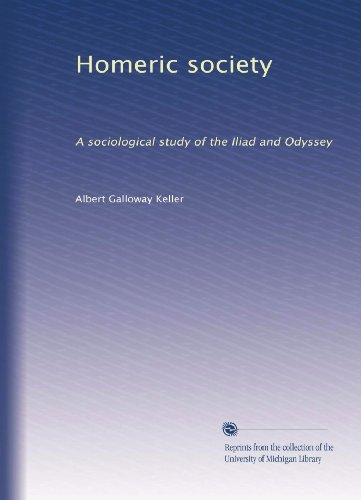 Homeric society: A sociological study of the Iliad and Odyssey, (Volume 2)