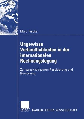Ungewisse Verbindlichkeiten in der internationalen Rechnungslegung: Zur zweckadäquaten Passivierung und Bewertung