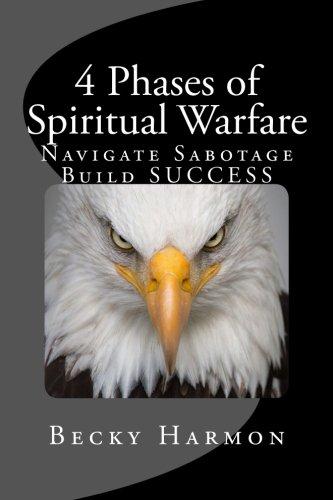 4 Phases of Spiritual Warfare: Navigate Sabotage. Build SUCCESS.