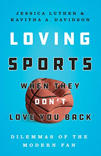 Book Cover: Loving Sports When They Don't Love You Back: Dilemmas of the Modern Fan