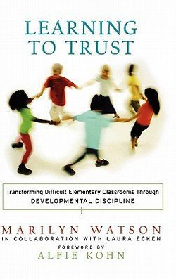 Marilyn Watson: Learning to Trust : Transforming Difficult Elementary Classrooms Through Developmental Discipline (Hardcover); 2003 Edition