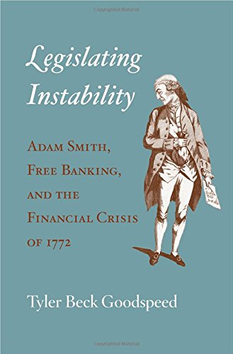 Read Online Legislating Instability: Adam Smith, Free Banking, and the Financial Crisis of 1772 pdf epub
