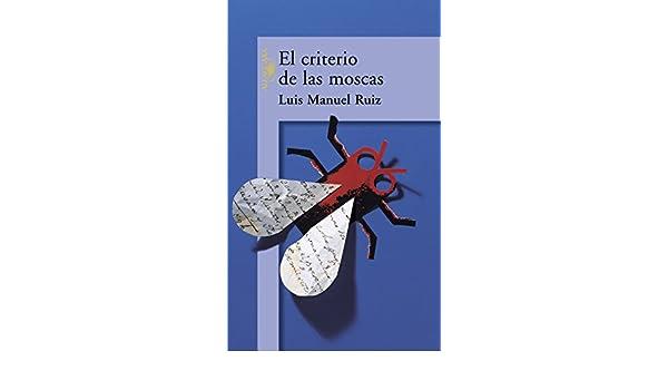El criterio de las moscas (Spanish Edition) - Kindle edition by Luis Manuel Ruiz. Literature & Fiction Kindle eBooks @ Amazon.com.