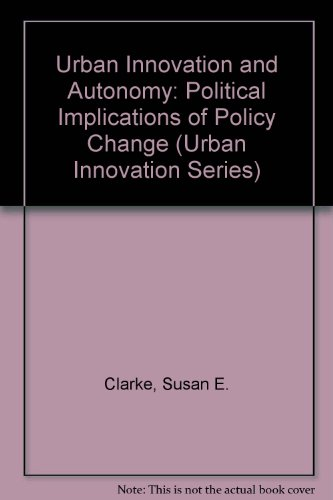 Urban Innovation and Autonomy: Political Implications of Policy Change (Urban Innovation Ser. : Vol. 1)