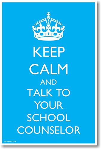 Keep Calm And Talk To Your School Counselor - NEW Humor POSTER