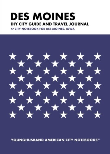 Des Moines DIY City Guide and Travel Journal: City Notebook for Des Moines, Iowa]()