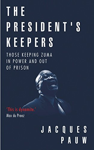 The President's Keepers: Those keeping Zuma in power and out of prison cover