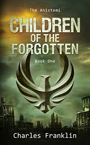 Children of the Forgotten (The Anistemi Book 1) by [FRANKLIN, CHARLES]