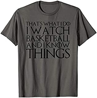 THAT'S WHAT I DO I WATCH BASKETBALL AND I KNOW THINGS T-shirt | Size S - 5XL