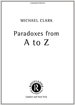 Book Paradoxes from A to Z by Michael Clark (2002-03-21)