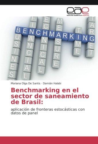 Benchmarking en el sector de saneamiento de Brasil:: aplicacion de fronteras estocasticas con datos de panel (Spanish Edition) [Mariana Olga De Santis - Damian Halabi] (Tapa Blanda)