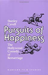 Pursuits of Happiness: The Hollywood Comedy of Remarriage (Harvard Film Studies)