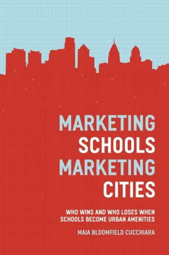 Marketing Schools, Marketing Cities: Who Wins and Who Loses When Schools Become Urban Amenities ebook
