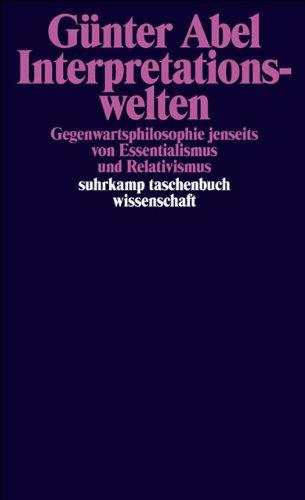 Interpretationswelten: Gegenwartsphilosophie jenseits von Essentialismus und Relativismus