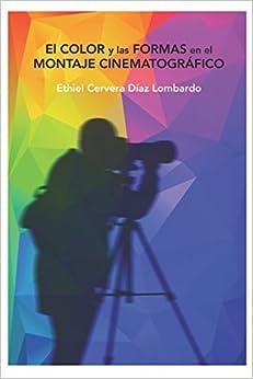 El Color Y Las Formas En El Montaje Cinematográfico por Ethiel Cervera Díaz Lombardo epub