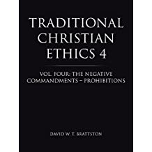 Traditional Christian Ethics 4: Vol. Four: The Negative Commandments – Prohibitions