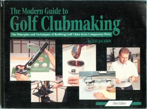The Modern Guide to Golf Clubmaking (The Principles and Techniques of Building Golf Clubs from Component Parts)