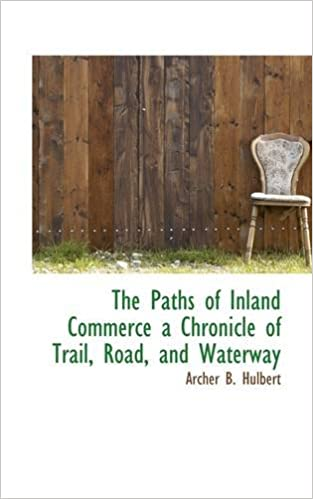 Book The Paths of Inland Commerce a Chronicle of Trail, Road, and Waterway