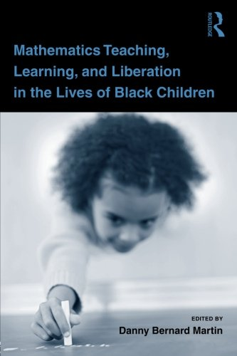 Mathematics Teaching, Learning, and Liberation in the Lives of Black Children (Studies in Mathematical Thinking and Lear