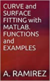 CURVE and SURFACE FITTING with MATLAB. FUNCTIONS and EXAMPLES