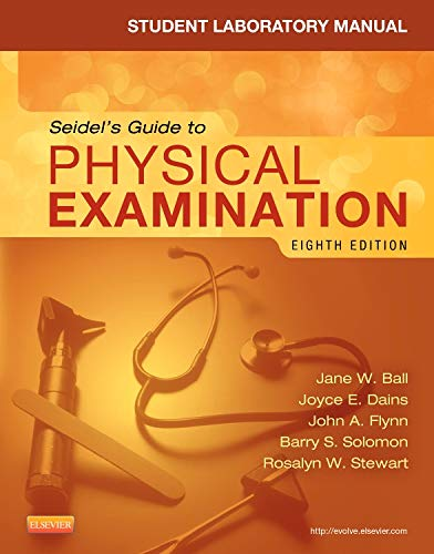 Student Laboratory Manual for Seidel's Guide to Physical Examination (MOSBY'S GUIDE TO PHYSICAL EXAMINATION STUDENT WORK